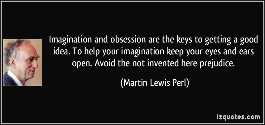 quote-imagination-and-obsession-are-the-keys-to-getting-a-good-idea-to-help-your-imagination-keep-your-martin-lewis-perl-258981